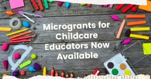 "Image of desk with art supplies with text that says ""Microgrants for childcare educators now available"""